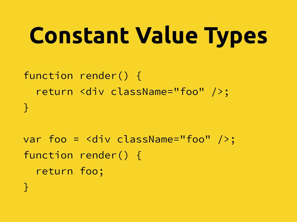 Constant Value Types function render() { return...