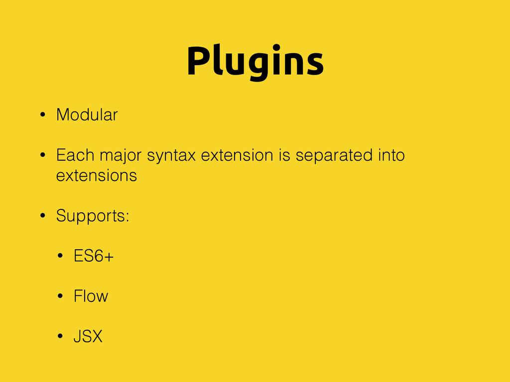 Plugins • Modular • Each major syntax extension...