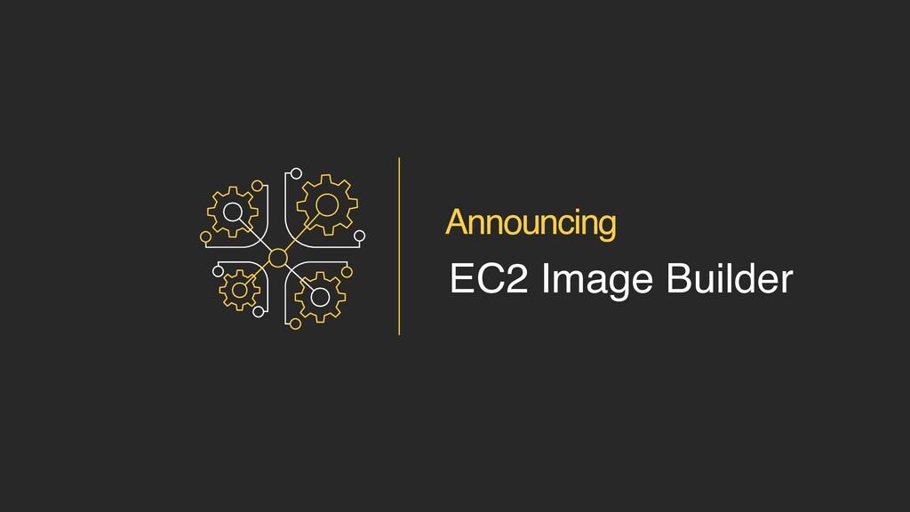 Announcing EC2 Image Builder
