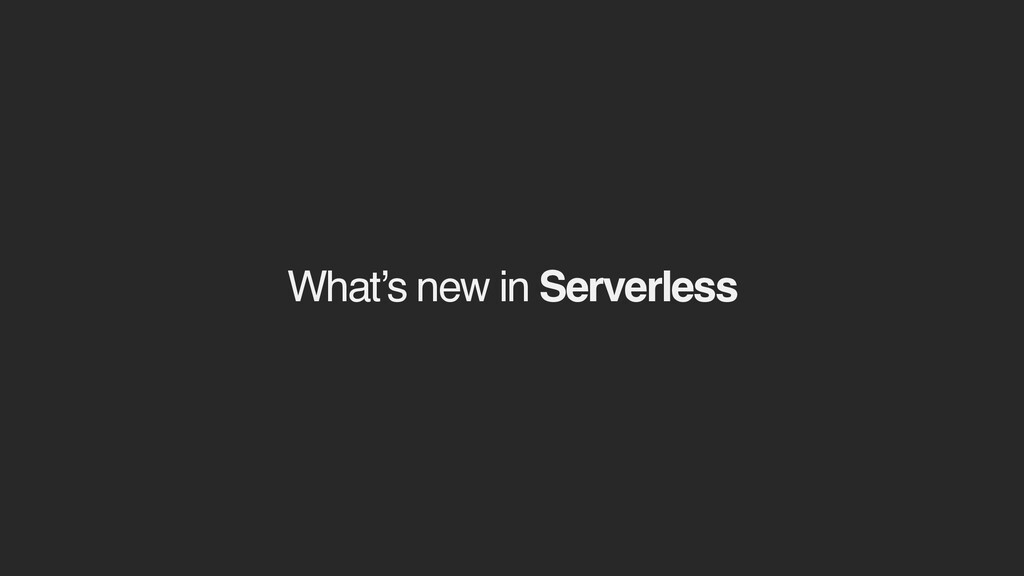 What's new in Serverless