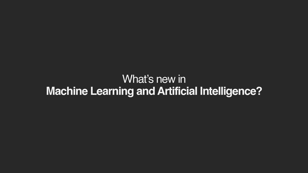 What's new in  Machine Learning and Artificial...