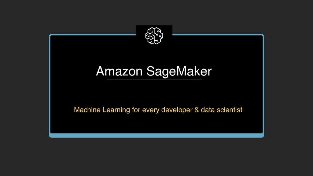 Amazon SageMaker Machine Learning for every dev...