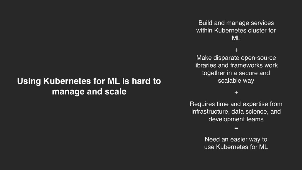Using Kubernetes for ML is hard to manage and s...