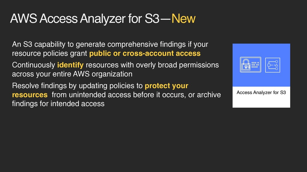 AWS Access Analyzer for S3—New An S3 capability...