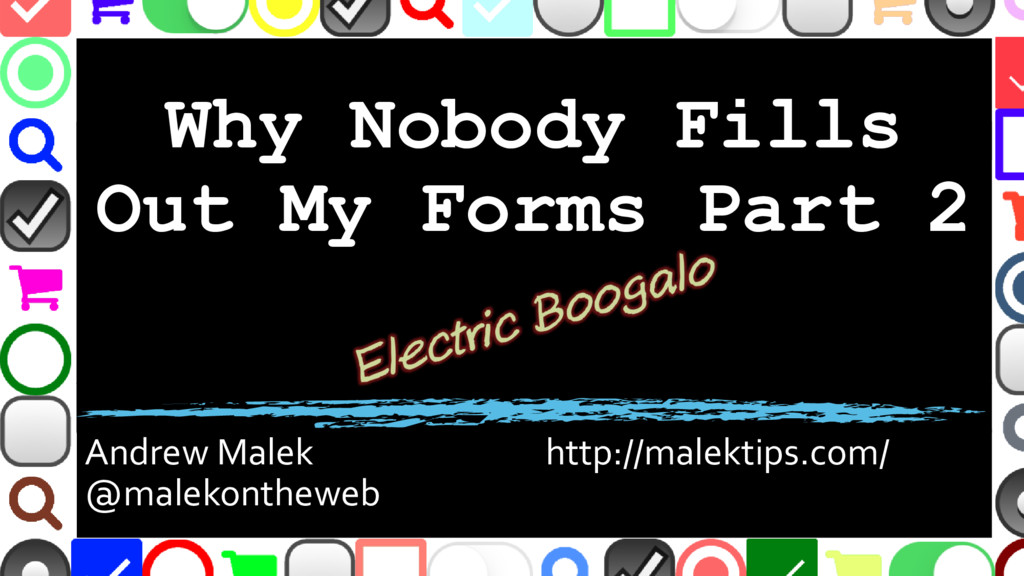 Why Nobody Fills Out My Forms Part 2 Andrew Mal...
