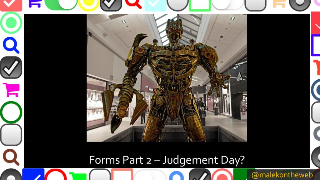 @malekontheweb Forms Part 2 – Judgement Day?