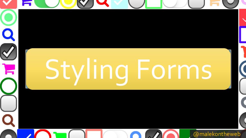 @malekontheweb Styling Forms Styling Forms Styl...
