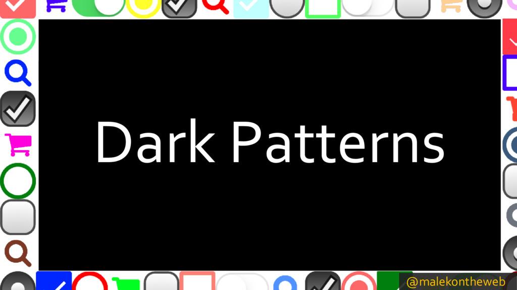 @malekontheweb Dark Patterns