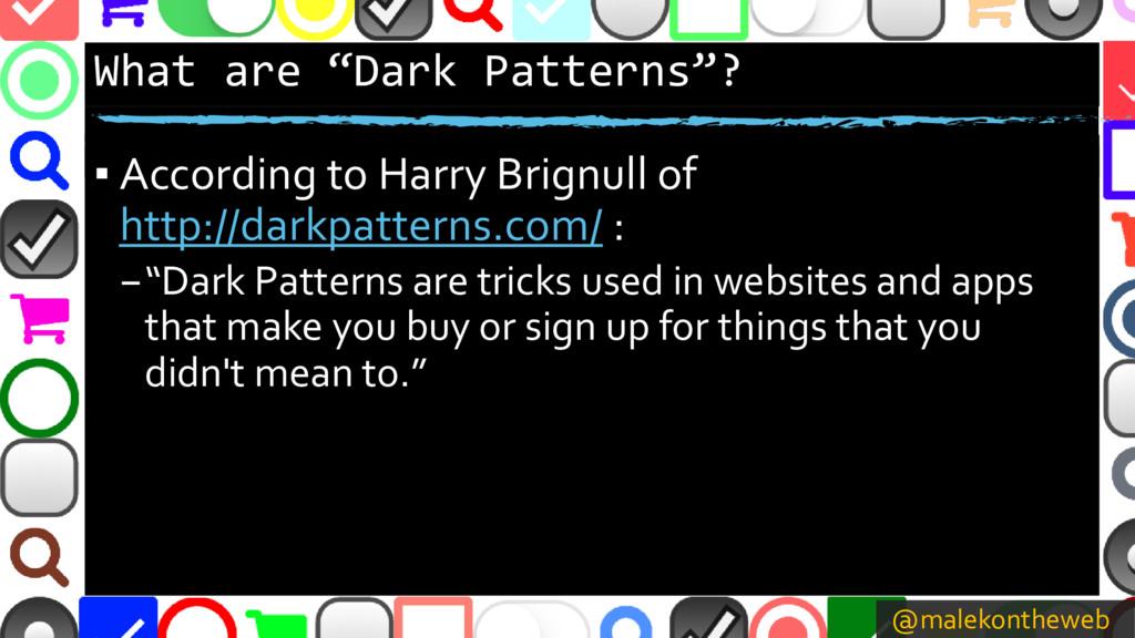 "@malekontheweb What are ""Dark Patterns""? ▪ Acco..."