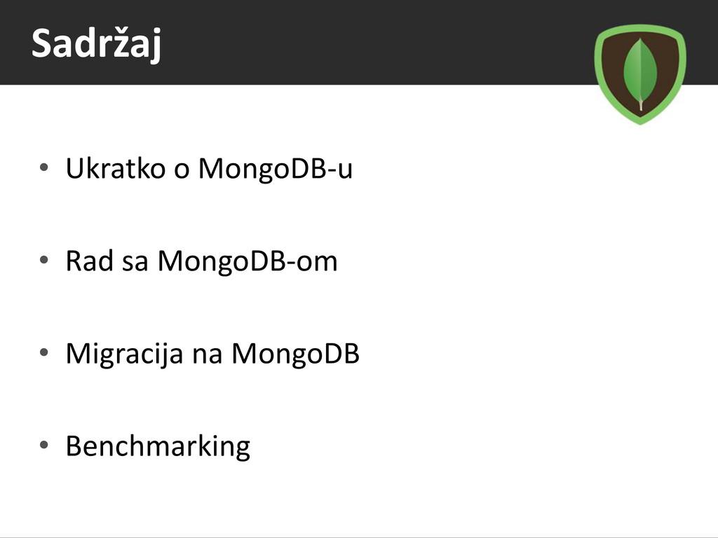 Sadržaj • Ukratko o MongoDB-u • Rad sa MongoDB-...