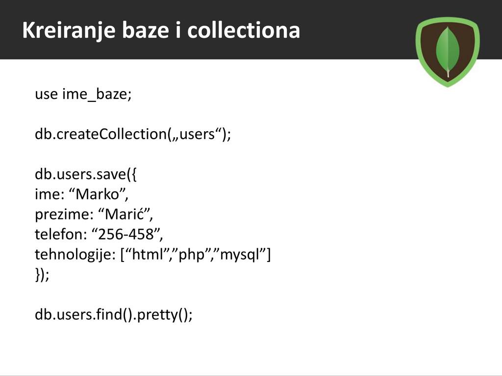 Kreiranje baze i collectiona use ime_baze; db.c...