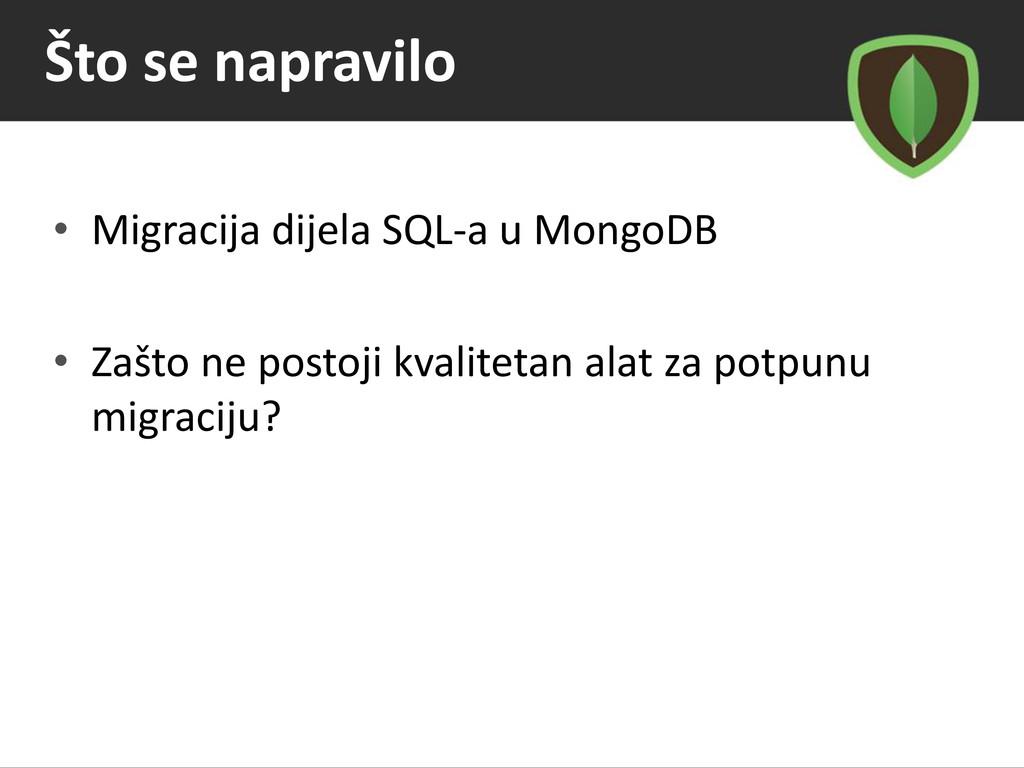 Što se napravilo • Migracija dijela SQL-a u Mon...
