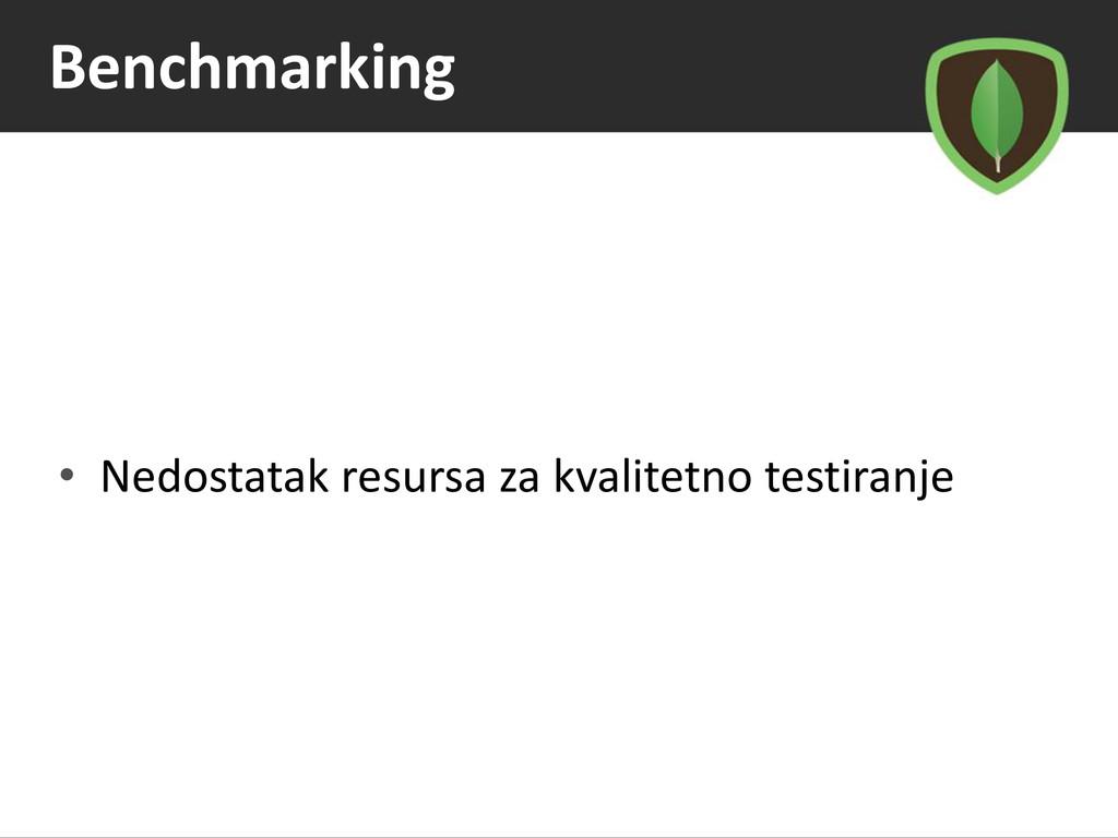 Benchmarking • Nedostatak resursa za kvalitetno...
