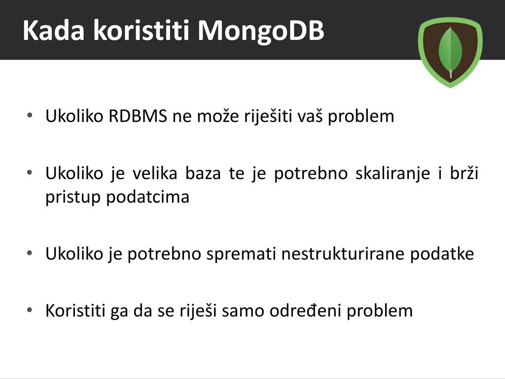 Kada koristiti MongoDB • Ukoliko RDBMS ne može ...