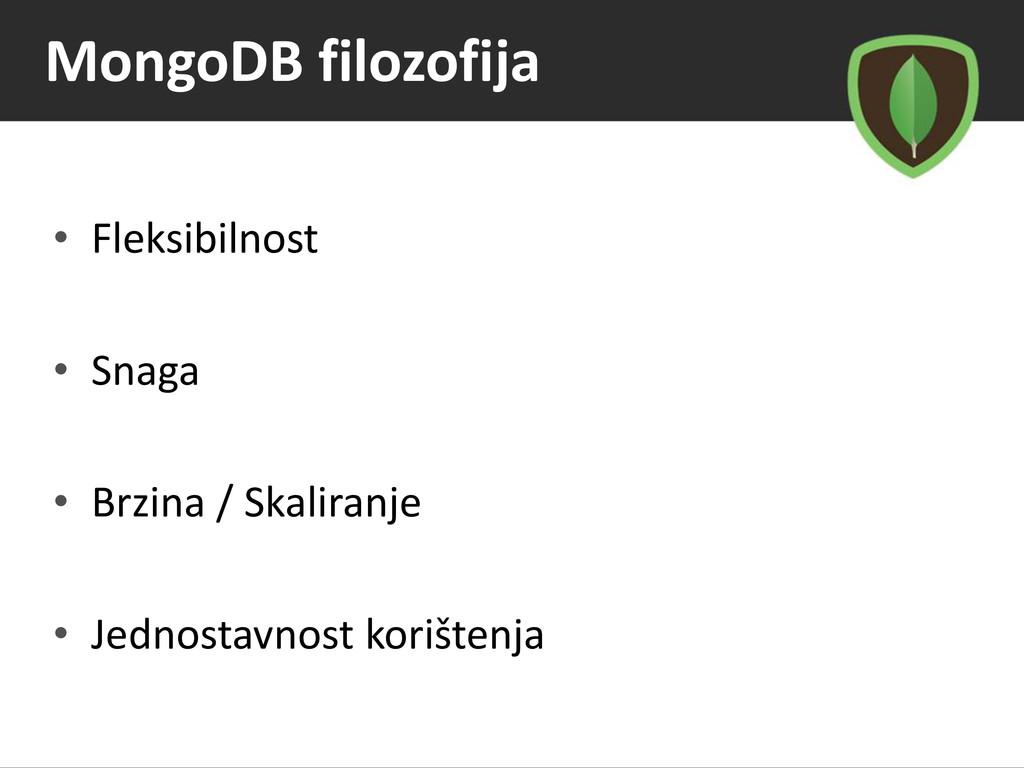 MongoDB filozofija • Fleksibilnost • Snaga • Br...