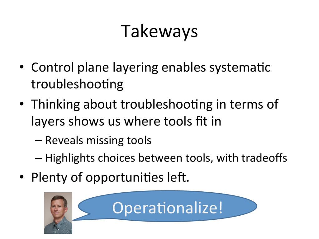 Takeways  • Control plane layering ...