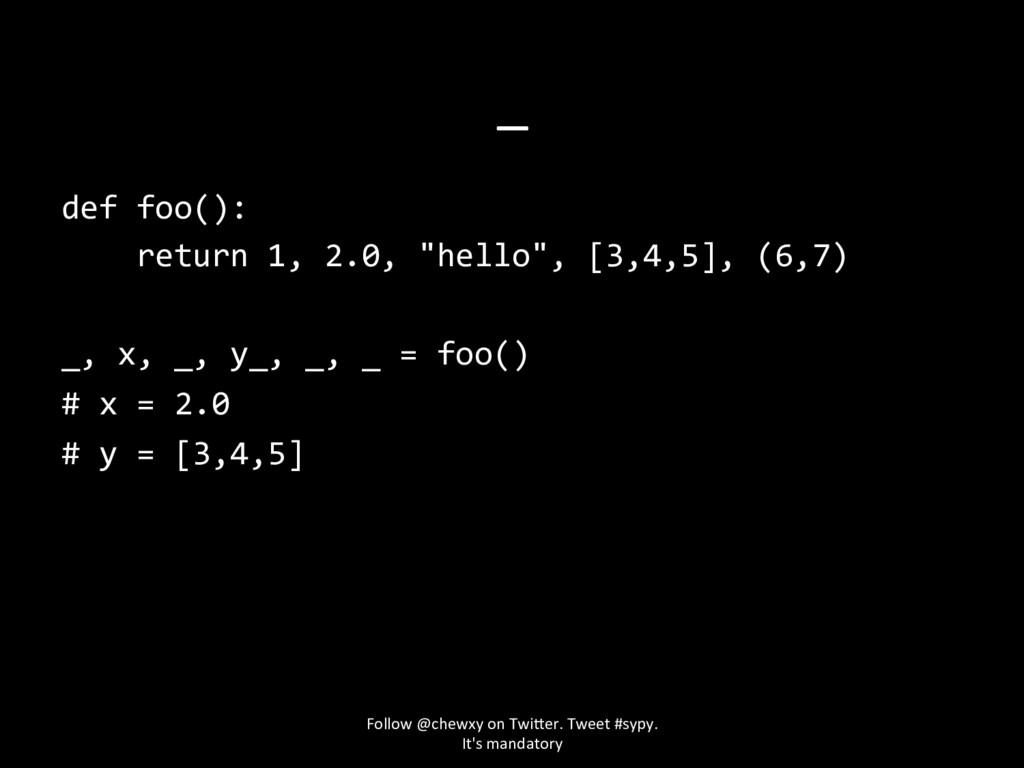 "_ def foo(): return 1, 2.0, ""hello"", [3,4,5], (..."