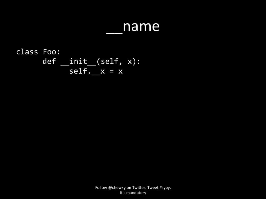 __name class Foo: def __init__(self, x): self._...