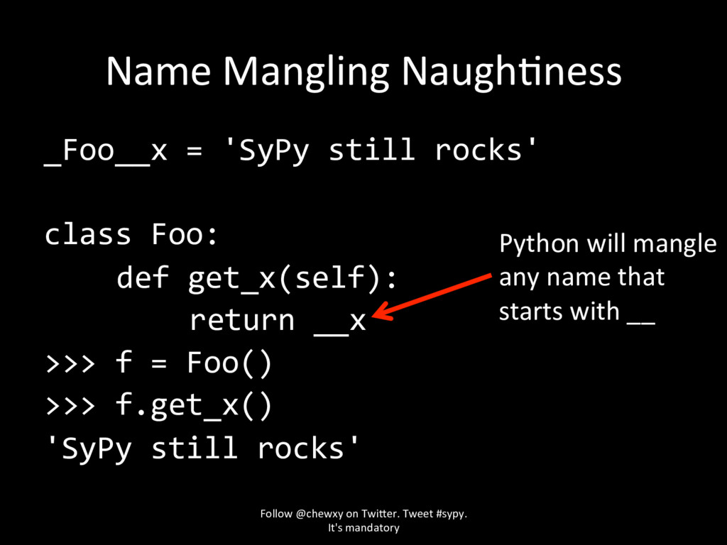 Name Mangling NaughZness _Foo__x = 'SyPy still ...