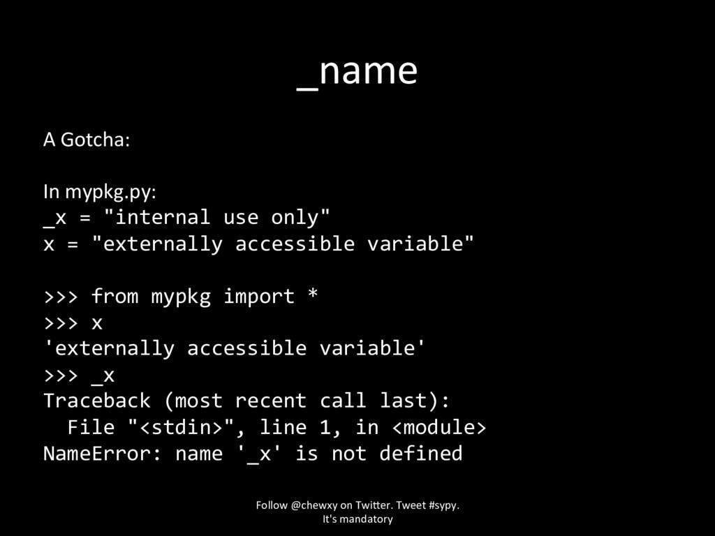 "_name A Gotcha: In mypkg.py: _x = ""internal use..."