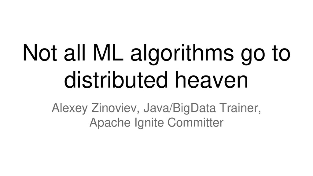 Not all ML algorithms go to distributed heaven ...