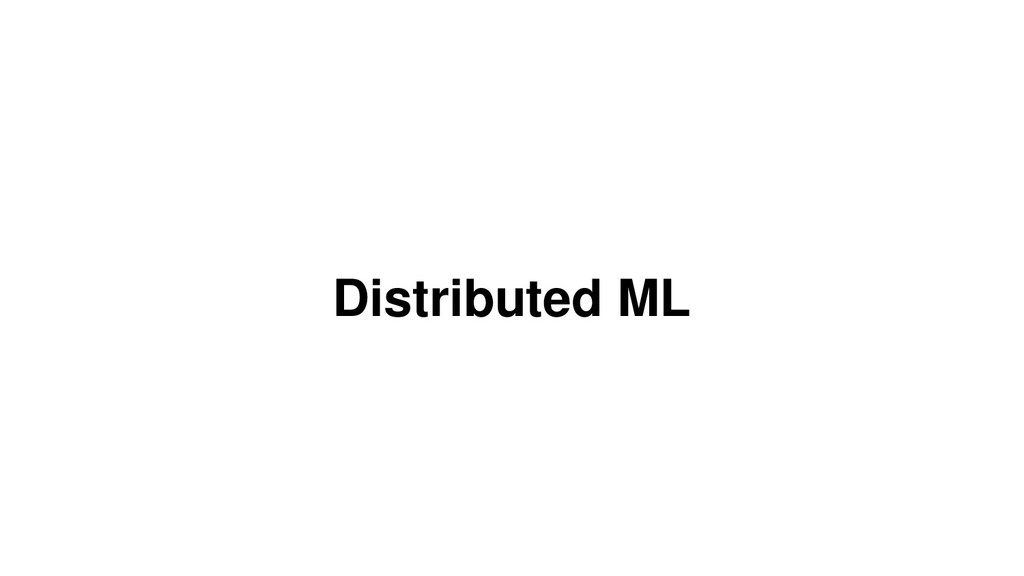 Distributed ML