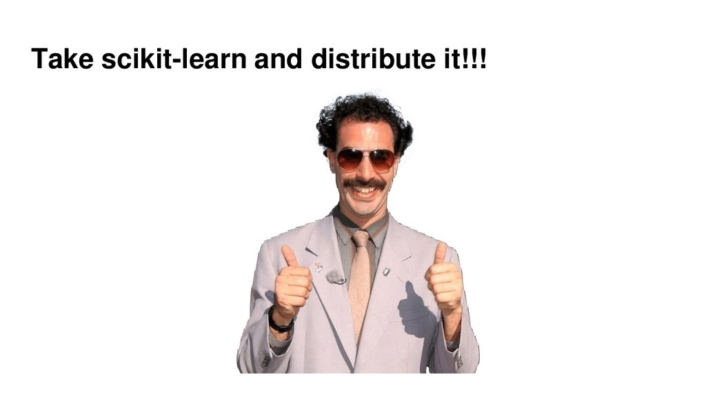 Take scikit-learn and distribute it!!!