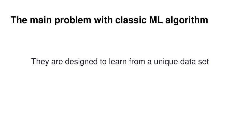 The main problem with classic ML algorithm They...