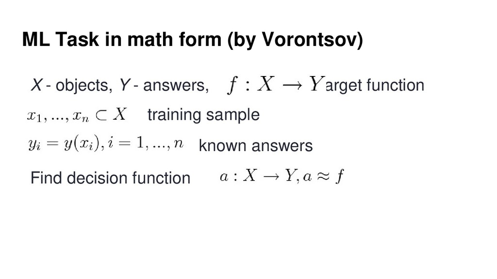 ML Task in math form (by Vorontsov) X - objects...