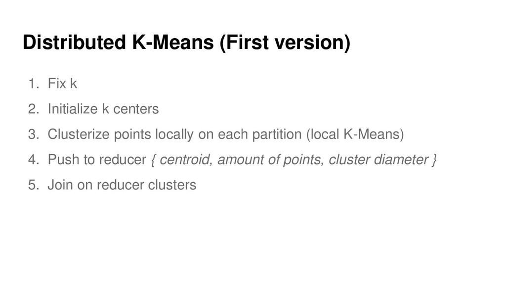 Distributed K-Means (First version) 1. Fix k 2....