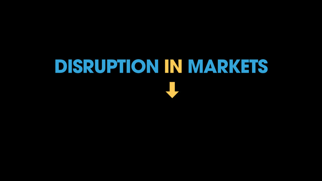 DISRUPTION IN MARKETS ‑