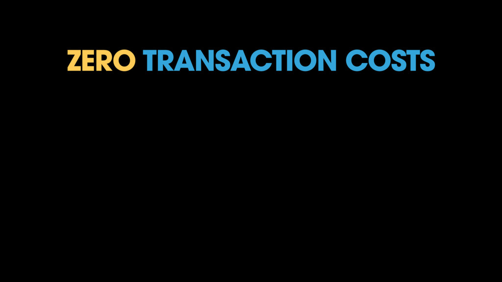ZERO TRANSACTION COSTS