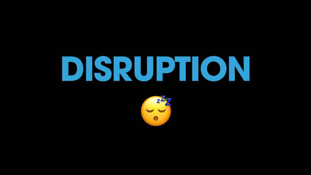 DISRUPTION !