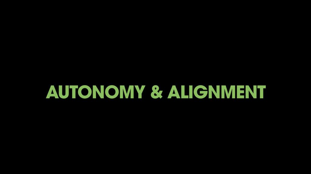 AUTONOMY & ALIGNMENT