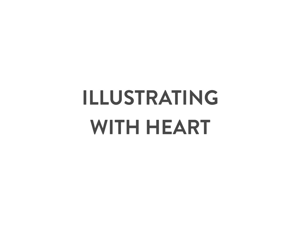 ILLUSTRATING WITH HEART