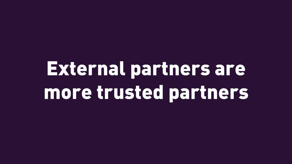 External partners are more trusted partners