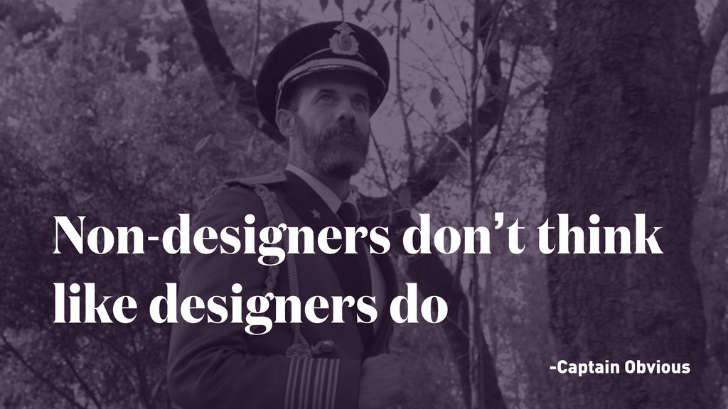 Non-designers don't think like designers do -Ca...