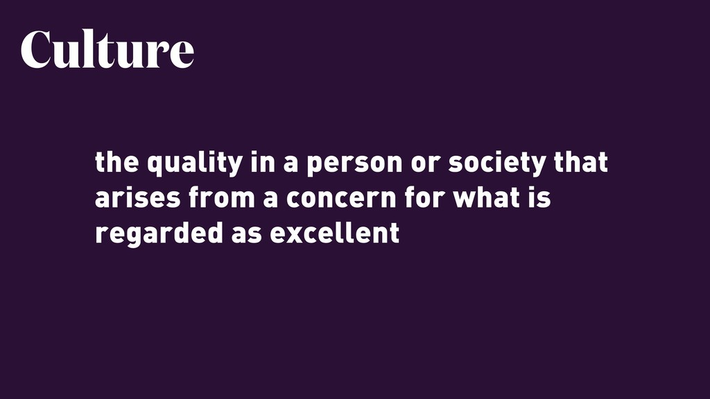 the quality in a person or society that arises ...