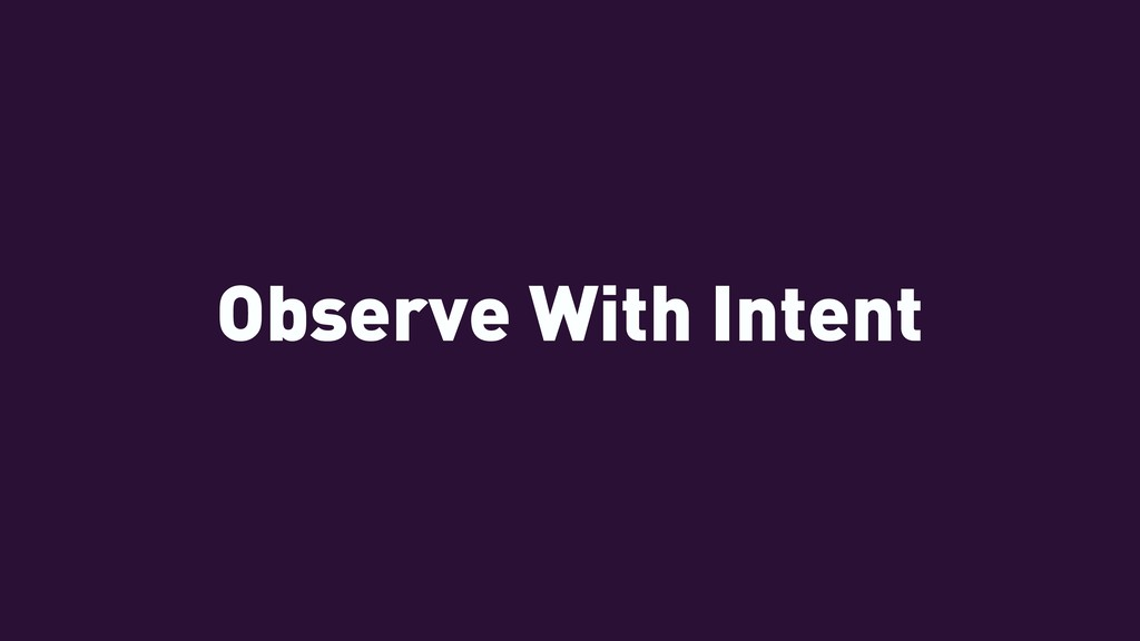 Observe With Intent