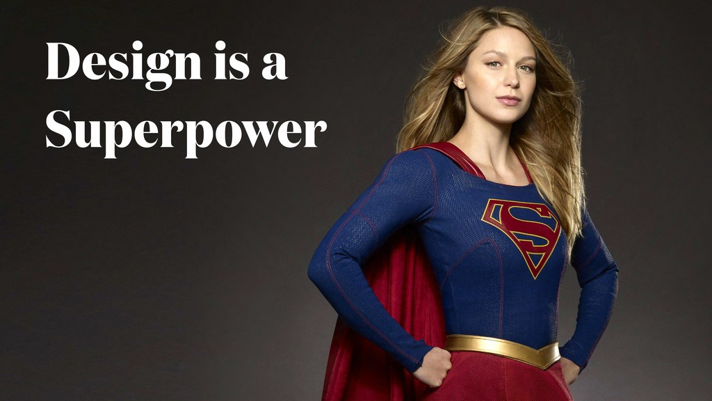 Design is a Superpower