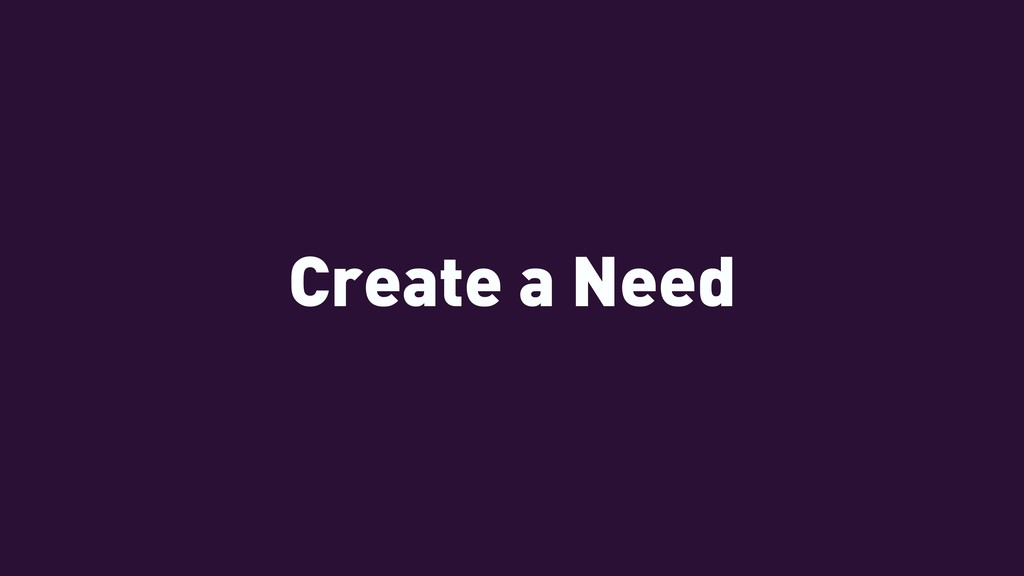 Create a Need