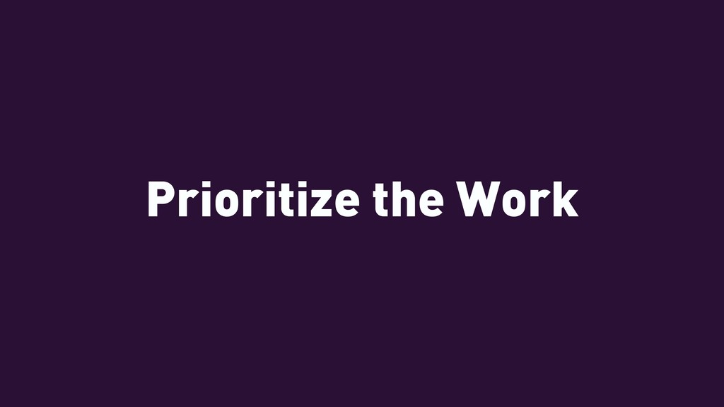 Prioritize the Work