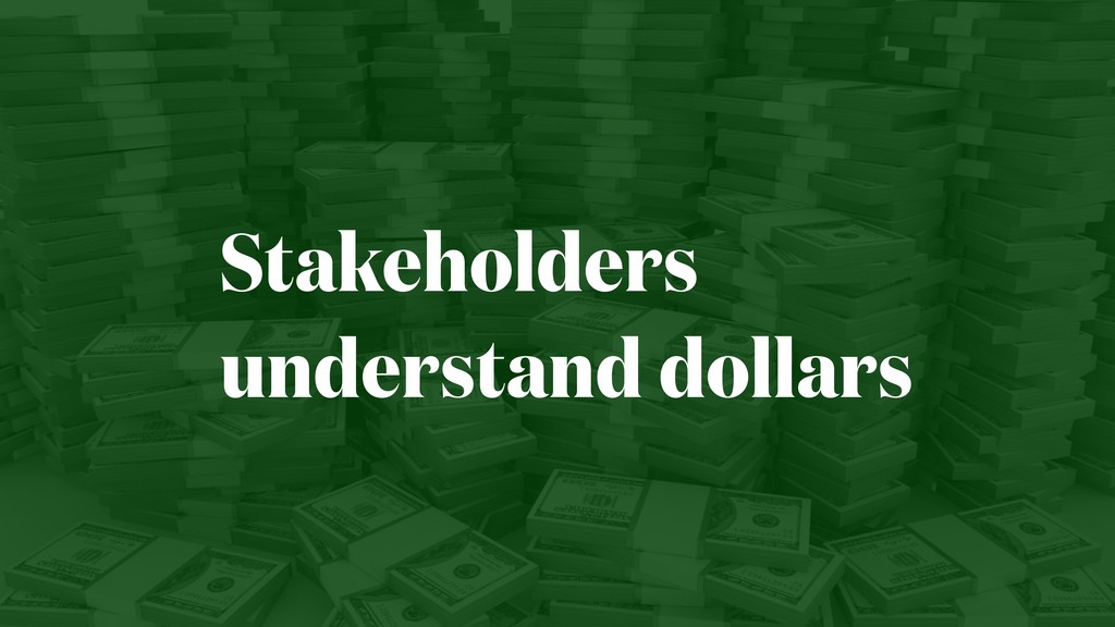 Stakeholders understand dollars