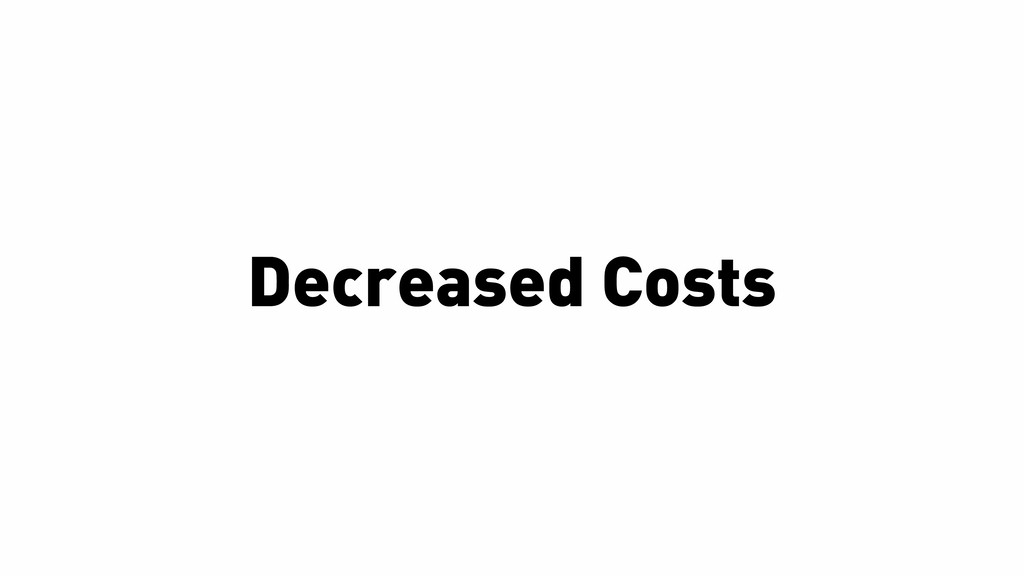 Decreased Costs