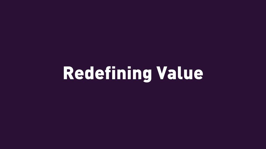 Redefining Value