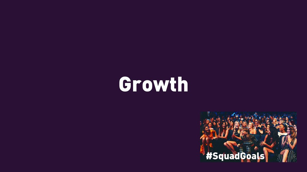 Growth #SquadGoals