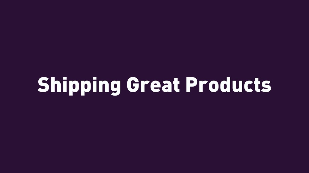 Shipping Great Products