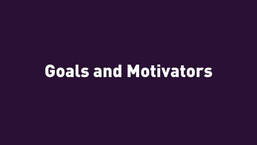 Goals and Motivators