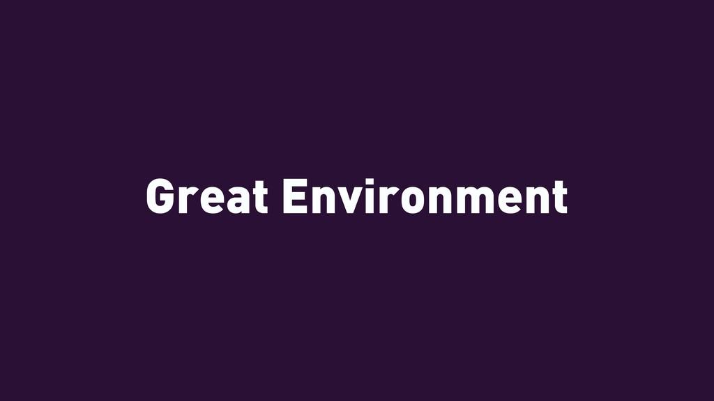 Great Environment