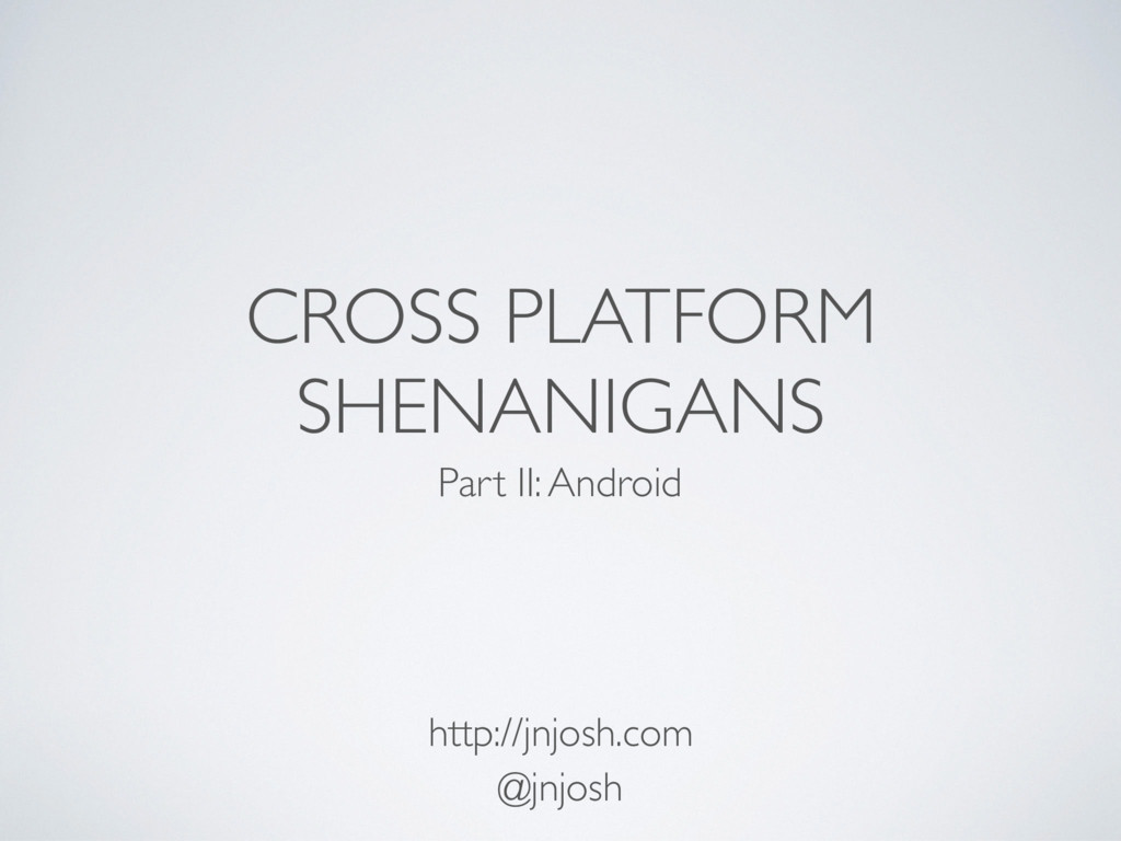 CROSS PLATFORM SHENANIGANS Part II: Android htt...